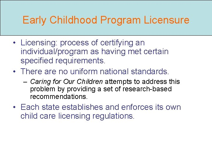 Early Childhood Program Licensure • Licensing: process of certifying an individual/program as having met