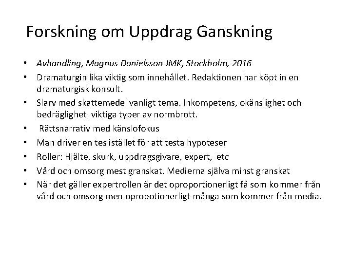 Forskning om Uppdrag Ganskning • Avhandling, Magnus Danielsson JMK, Stockholm, 2016 • Dramaturgin lika