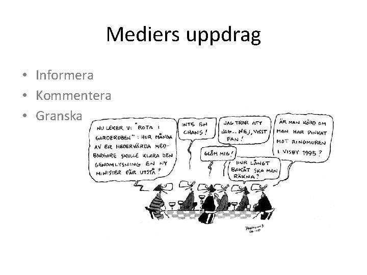 Mediers uppdrag • Informera • Kommentera • Granska