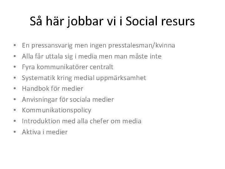 Så här jobbar vi i Social resurs • • • En pressansvarig men ingen