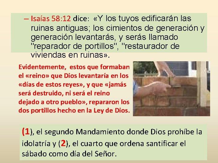 – Isaías 58: 12 dice: «Y los tuyos edificarán las ruinas antiguas; los cimientos