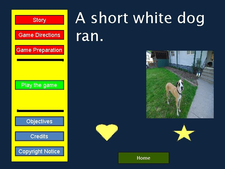 Story Game Directions Game Preparation A short white dog ran. Play the game Objectives