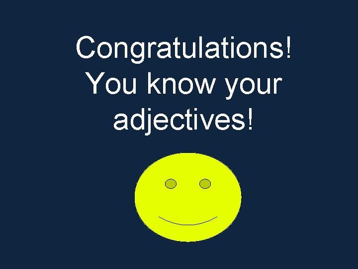 Congratulations! You know your adjectives!