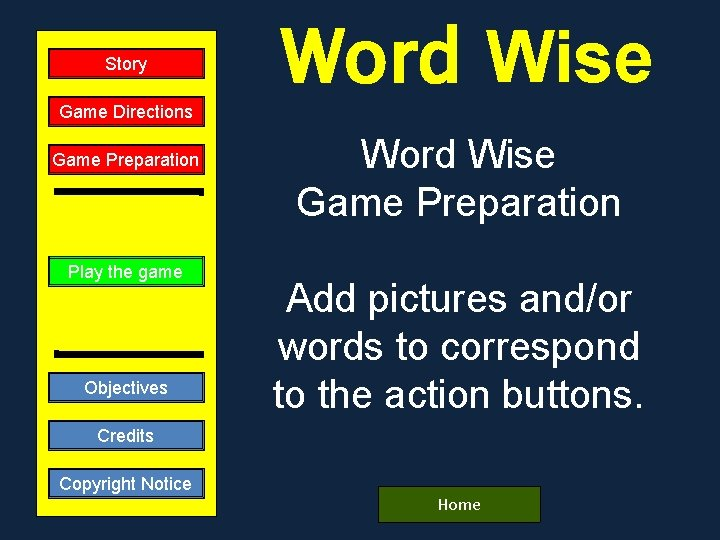 Story Game Directions Game Preparation Play the game Objectives Word Wise Game Preparation Add