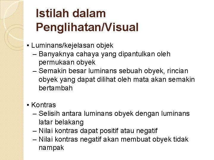 Istilah dalam Penglihatan/Visual • Luminans/kejelasan objek – Banyaknya cahaya yang dipantulkan oleh permukaan obyek