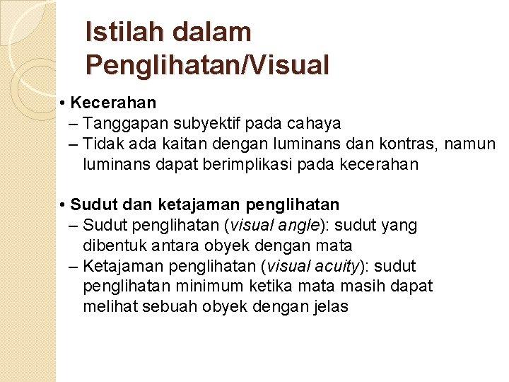 Istilah dalam Penglihatan/Visual • Kecerahan – Tanggapan subyektif pada cahaya – Tidak ada kaitan