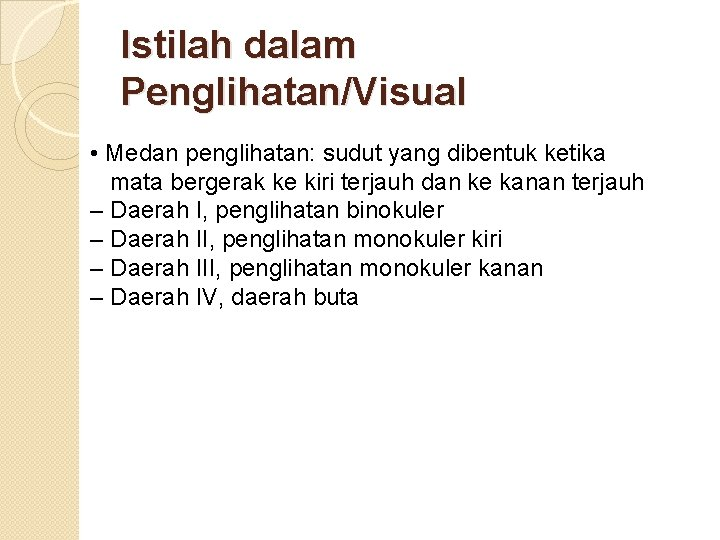Istilah dalam Penglihatan/Visual • Medan penglihatan: sudut yang dibentuk ketika mata bergerak ke kiri