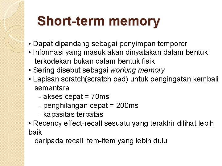 Short-term memory • Dapat dipandang sebagai penyimpan temporer • Informasi yang masuk akan dinyatakan
