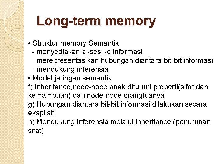 Long-term memory • Struktur memory Semantik - menyediakan akses ke informasi - merepresentasikan hubungan