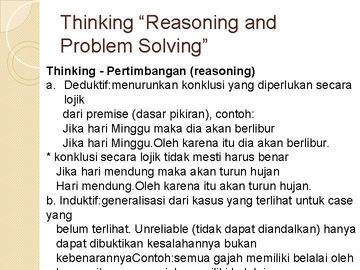 "Thinking ""Reasoning and Problem Solving"" Thinking - Pertimbangan (reasoning) a. Deduktif: menurunkan konklusi yang"