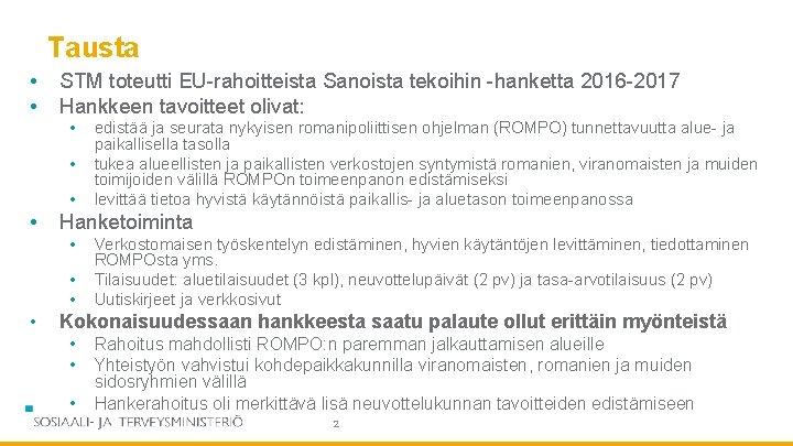 Tausta • • STM toteutti EU-rahoitteista Sanoista tekoihin -hanketta 2016 -2017 Hankkeen tavoitteet olivat: