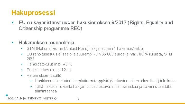 Hakuprosessi • EU on käynnistänyt uuden hakukierroksen 9/2017 (Rights, Equality and Citizenship programme REC)