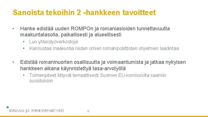 Sanoista tekoihin 2 -hankkeen tavoitteet • Hanke edistää uuden ROMPOn ja romaniasioiden tunnettavuutta maakuntatasolla,