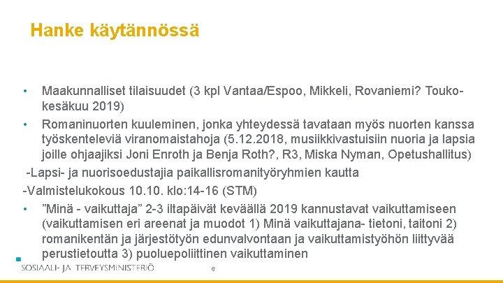 Hanke käytännössä • Maakunnalliset tilaisuudet (3 kpl Vantaa/Espoo, Mikkeli, Rovaniemi? Toukokesäkuu 2019) • Romaninuorten