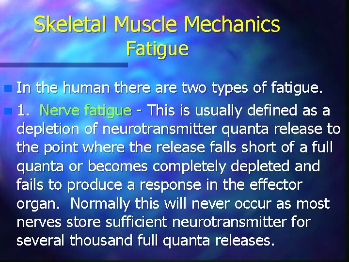 Skeletal Muscle Mechanics Fatigue In the human there are two types of fatigue. n