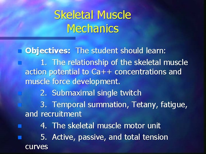 Skeletal Muscle Mechanics n n n Objectives: The student should learn: 1. The relationship