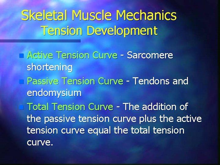 Skeletal Muscle Mechanics Tension Development Active Tension Curve - Sarcomere shortening n Passive Tension