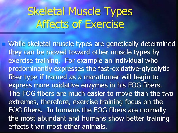 Skeletal Muscle Types Affects of Exercise n While skeletal muscle types are genetically determined