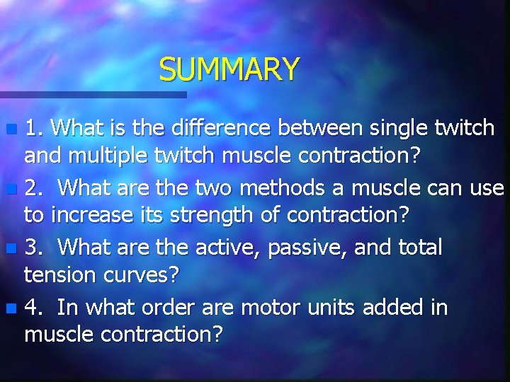 SUMMARY 1. What is the difference between single twitch and multiple twitch muscle contraction?