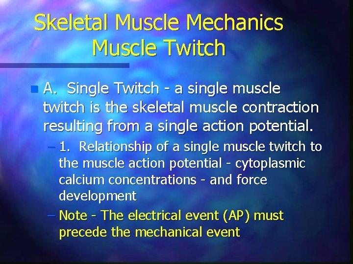 Skeletal Muscle Mechanics Muscle Twitch n A. Single Twitch - a single muscle twitch