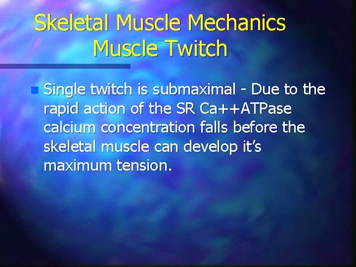 Skeletal Muscle Mechanics Muscle Twitch n Single twitch is submaximal - Due to the