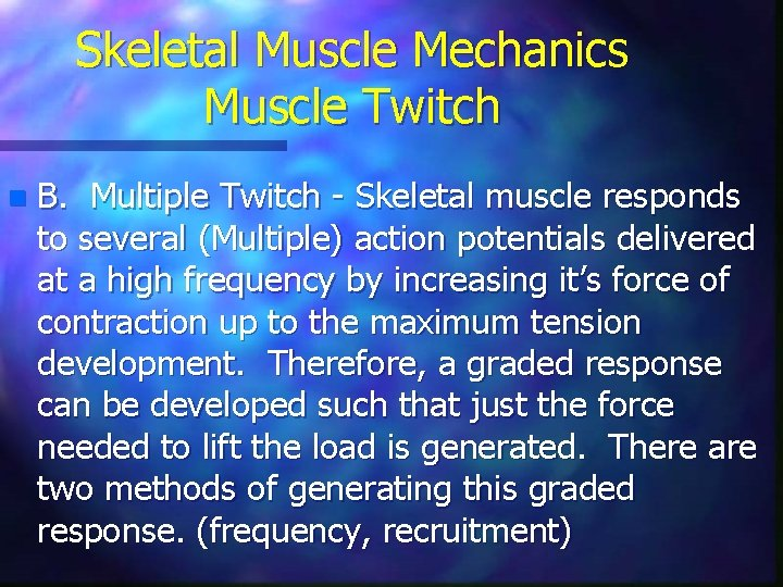 Skeletal Muscle Mechanics Muscle Twitch n B. Multiple Twitch - Skeletal muscle responds to