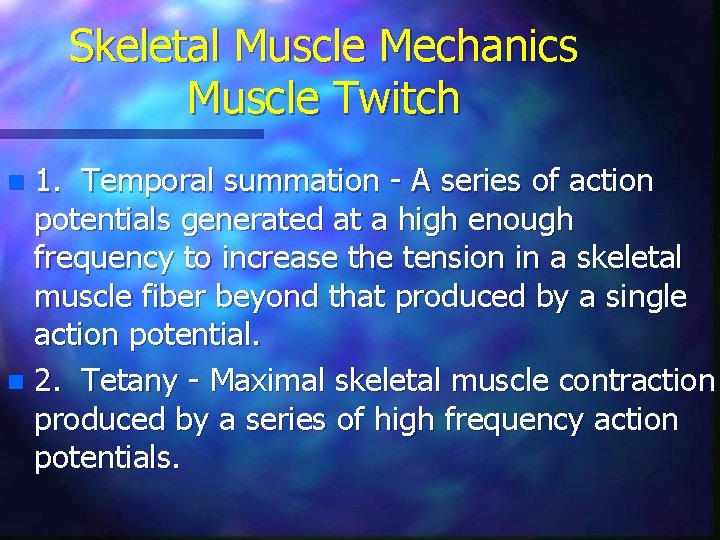 Skeletal Muscle Mechanics Muscle Twitch 1. Temporal summation - A series of action potentials