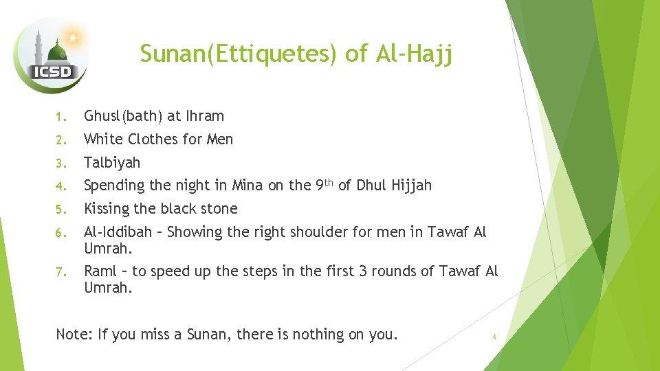 Sunan(Ettiquetes) of Al-Hajj 1. Ghusl(bath) at Ihram 2. White Clothes for Men 3. Talbiyah