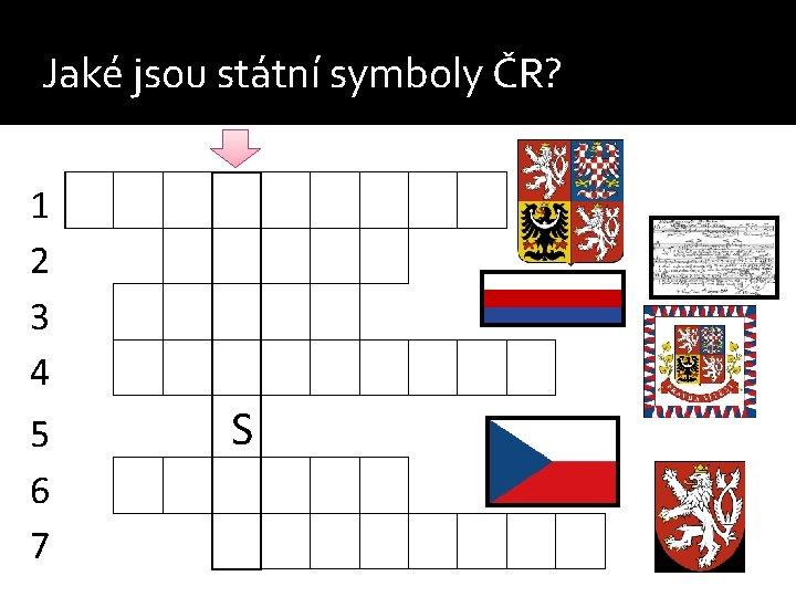 Jaké jsou státní symboly ČR? 1 2 3 4 5 6 7 S