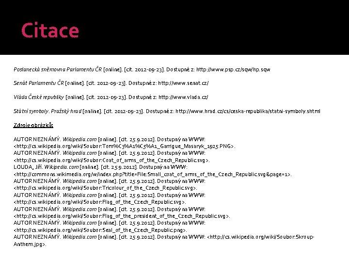 Citace Poslanecká sněmovna Parlamentu ČR [online]. [cit. 2012 -09 -23]. Dostupné z: http: //www.