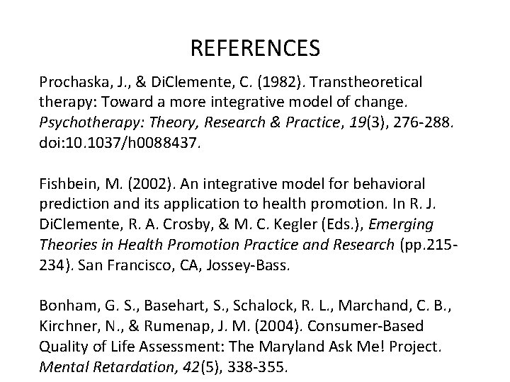 REFERENCES Prochaska, J. , & Di. Clemente, C. (1982). Transtheoretical therapy: Toward a more