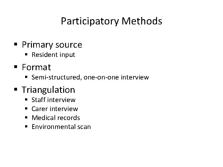 Participatory Methods § Primary source § Resident input § Format § Semi-structured, one-on-one interview