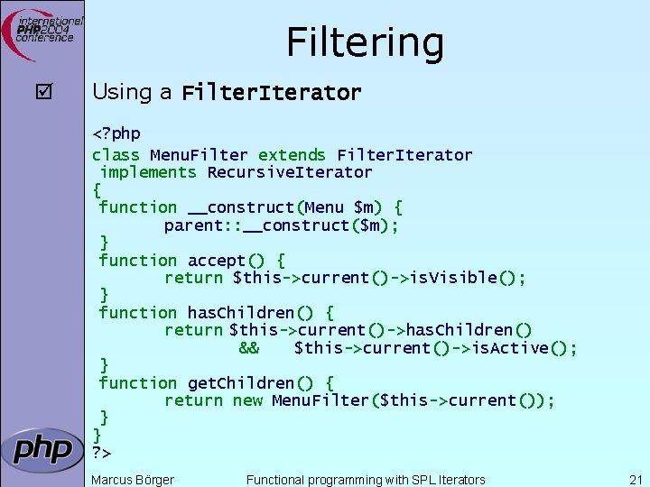 Filtering þ Using a Filter. Iterator <? php class Menu. Filter extends Filter. Iterator