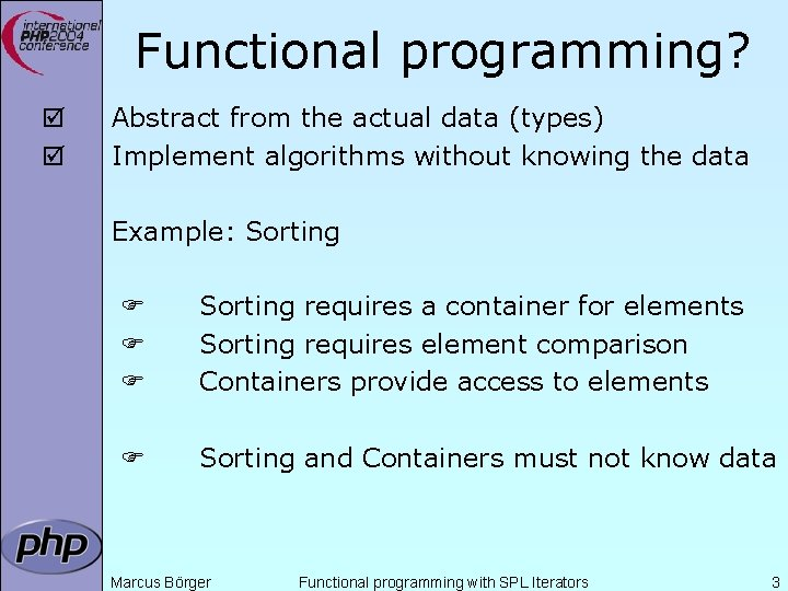Functional programming? þ þ Abstract from the actual data (types) Implement algorithms without knowing