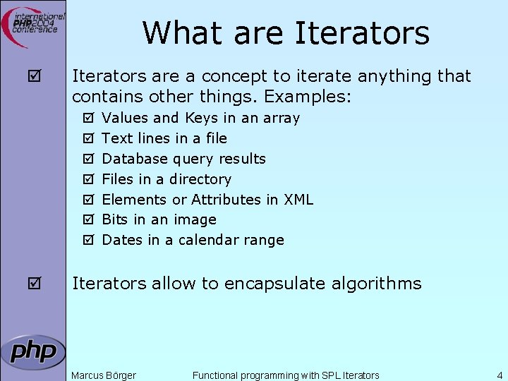 What are Iterators þ Iterators are a concept to iterate anything that contains other