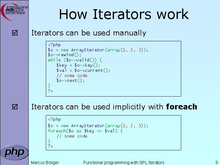 How Iterators work þ Iterators can be used manually <? php $o = new