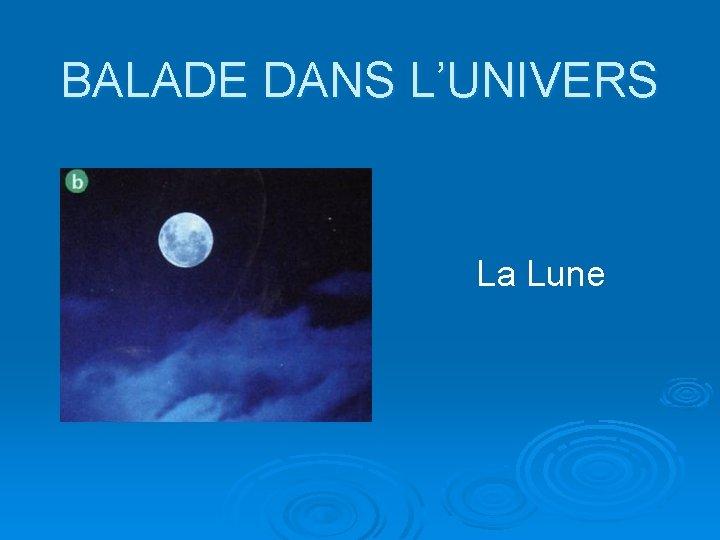 BALADE DANS L'UNIVERS La Lune