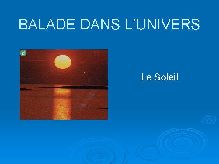 BALADE DANS L'UNIVERS Le Soleil