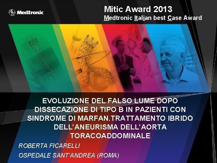 Mitic Award 2013 Medtronic Italian best Case Award EVOLUZIONE DEL FALSO LUME DOPO DISSECAZIONE