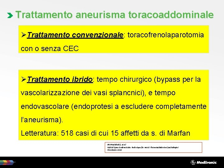 Trattamento aneurisma toracoaddominale ØTrattamento convenzionale: convenzionale toracofrenolaparotomia con o senza CEC ØTrattamento ibrido: ibrido