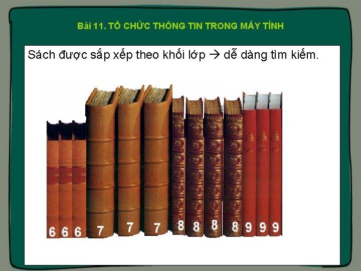 Bài 11. TỔ CHỨC THÔNG TIN TRONG MÁY TÍNH Sách được sắp xếp theo