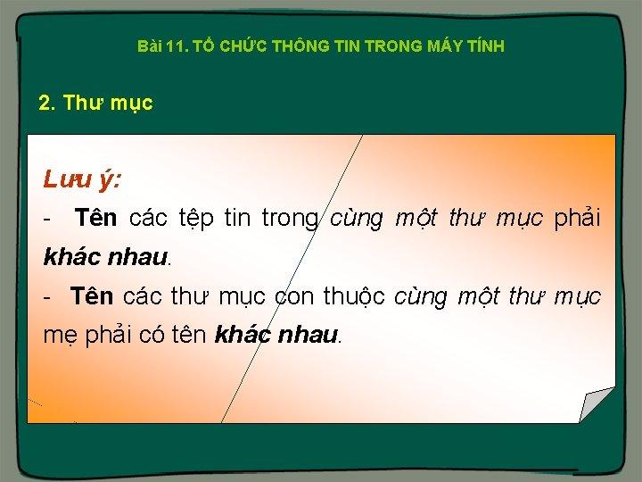 Bài 11. TỔ CHỨC THÔNG TIN TRONG MÁY TÍNH 2. Thư mục Lưu ý: