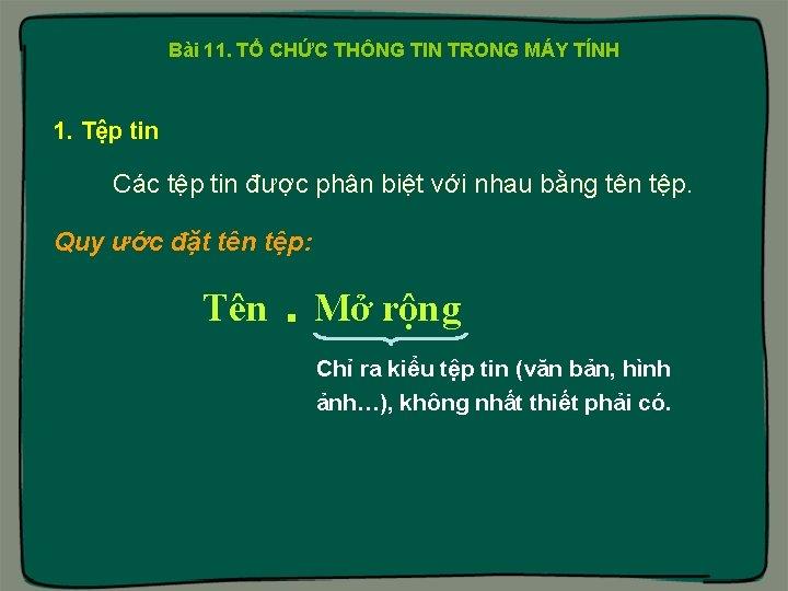 Bài 11. TỔ CHỨC THÔNG TIN TRONG MÁY TÍNH 1. Tệp tin Các tệp