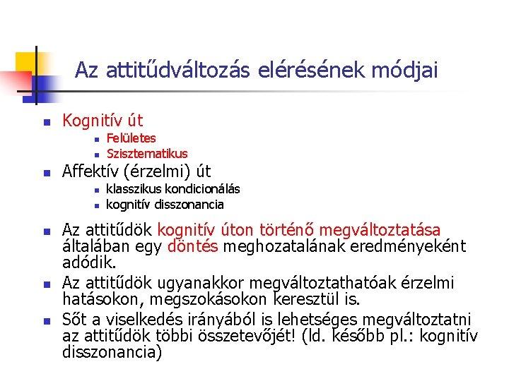 Az attitűdváltozás elérésének módjai n Kognitív út n n n Affektív (érzelmi) út n