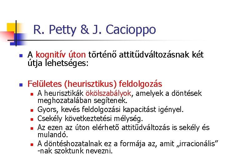 R. Petty & J. Cacioppo n A kognitív úton történő attitűdváltozásnak két útja lehetséges: