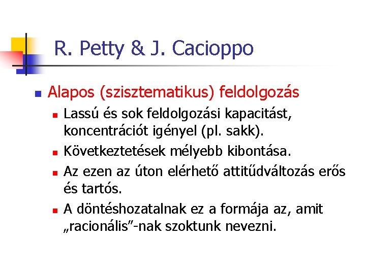 R. Petty & J. Cacioppo n Alapos (szisztematikus) feldolgozás n n Lassú és sok