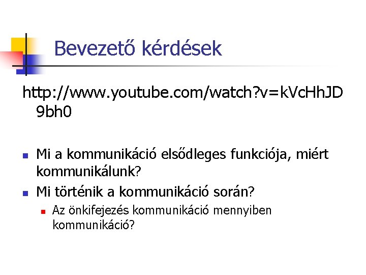 Bevezető kérdések http: //www. youtube. com/watch? v=k. Vc. Hh. JD 9 bh 0 n