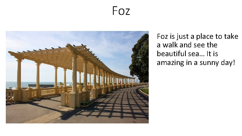 Foz is just a place to take a walk and see the beautiful sea…