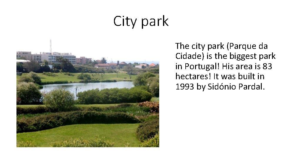 City park The city park (Parque da Cidade) is the biggest park in Portugal!