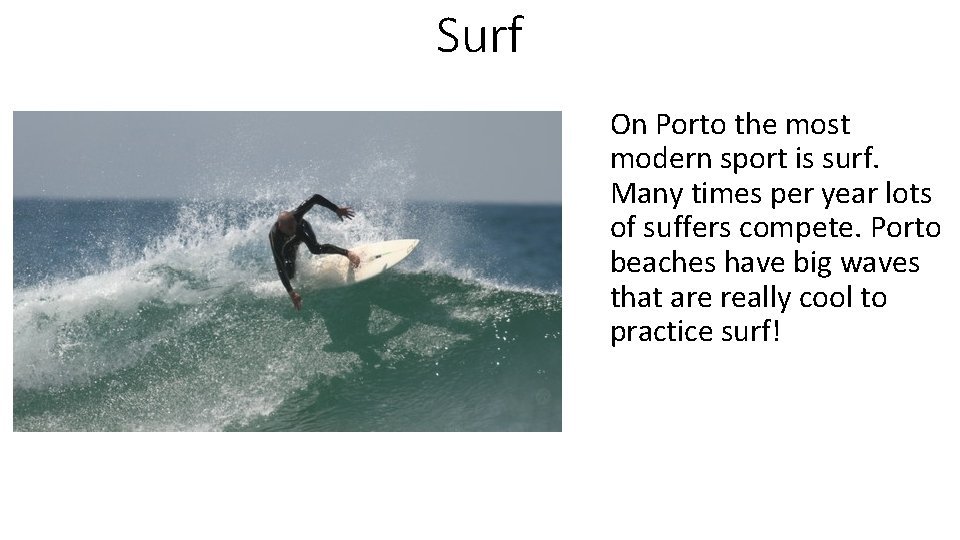 Surf On Porto the most modern sport is surf. Many times per year lots